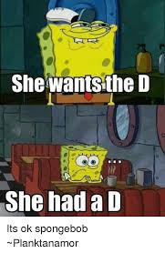 She Wants The D Meme - she wants the d she had a d its ok spongebob planktanamor meme on