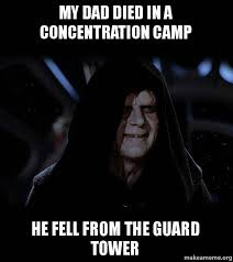 Concentration Meme - my dad died in a concentration c he fell from the guard tower