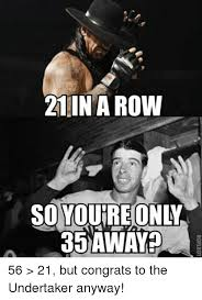 Undertaker Memes - 21 in a row sonoureonly 35aw 25away altar tulle roflbot 05 56 21