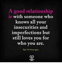 Good Relationship Memes - a good relationship is with someone who knows all your insecurities