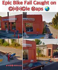 Google Maps Meme - epic bike fail caught by google maps meme by misternastie memedroid