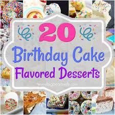 20 birthday cake flavored desserts big bear u0027s wife