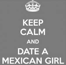 Funny Hispanic Quotes Love  QuotesGram Keep calm and date a Mexican girl