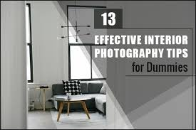 interior photography tips 13 effective interior photography tips for dummies