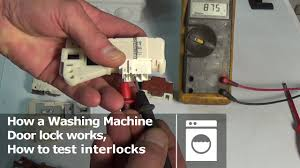 how a washing machine door lock works how to test interlocks