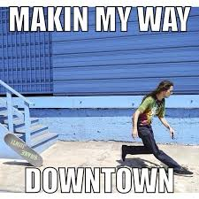 Making My Way Downtown Meme - funny making my way downtown making best of the funny meme