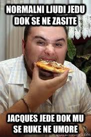 Jacques Meme - normalni ljudi jedu dok se ne zasite jacques jede dok mu se ruke