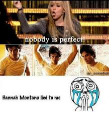 Hannah Montana Memes - body is perfect an somerholi oyo hannah montana lied to me