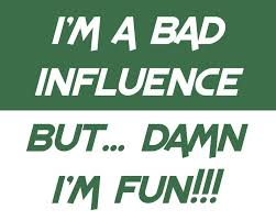 Bad Influence Quotes About Bad Influence 61 Quotes