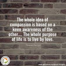Thomas Merton Quotes On Love by The Whole Idea Of Compassion Is Based On A Keen Awareness Of The
