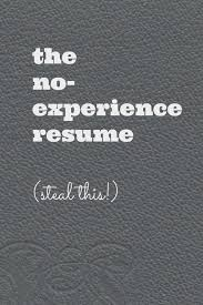 starter resume no experience the no experience resume steal this u2014 write with rosie