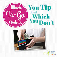 which to go orders to tip and which you don u0027t