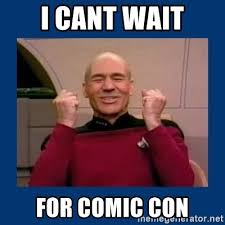 Comic Con Meme - i cant wait for comic con captain picard so much win meme