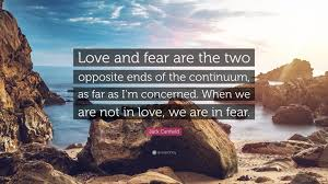 We Are In Love Jack Canfield Quote U201clove And Fear Are The Two Opposite Ends Of
