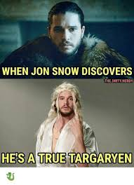 Jon Snow Memes - when jon snow discovers thedirty nerdy he s a true targaryen
