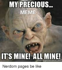Mine Meme - my precious meme its mine all mine inel negenerator net nerdom