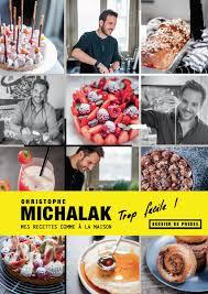 livre de cuisine michalak trop facile mes recettes comme à la maison par christophe
