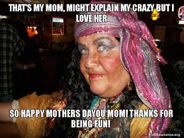 Crazy Mom Meme - that s my mom might explain my crazy but i love her so happy