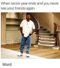 Bel Air Meme - when senior year ends and you never see your friends again word