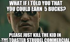 Toaster Strudel Meme - matrix morpheus meme imgflip