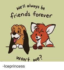 Friends Forever Meme - vieil always be friends forever won t we iceprincess meme on