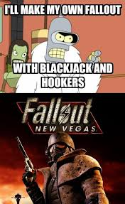 Making My Own Meme - i ll make my own fallout with blackjack and hookers i m going to
