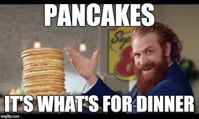 Whats For Dinner Meme - pancakes it s what s for dinner
