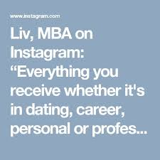 Liv  MBA on Instagram     Everything you receive whether it     s in dating  career
