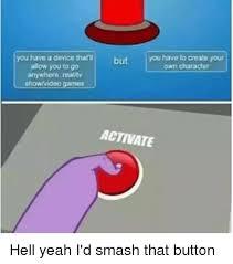 Button Meme - 25 best memes about smash that button smash that button memes