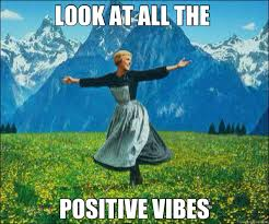 Positive Memes - look at all the positive vibes look at all the quickmeme