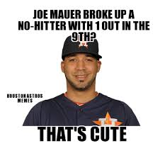 Houston Astros Memes - un categorized joe mauer broke up a no hitter with 1 out in the