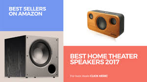 best speakers for home theater best home theater speakers 2017 best sellers on amazon youtube