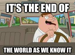 Meme End Of The World - it s the end of the world as we know it misc quickmeme