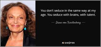 white hair over 65 diane von furstenberg quote you don t seduce in the same way at