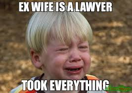Ex Wife Meme - ex wife is a lawyer took everything meme whiner 78497 memeshappen