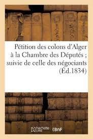 chambre de commerce de marseille petition des colons d alger a la chambre des deputes suivie de