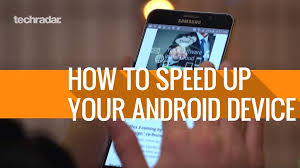 how to speed up on android how to speed up your android device techradar