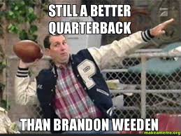 Brandon Weeden Memes - still a better quarterback than brandon weeden make a meme