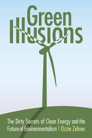 ozzie zehner green illusions the dirty secrets of clean energy and