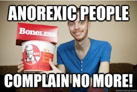 Anorexia Meme - anorexic people complain no more anorexic kfc quickmeme