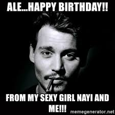 Sexy Girl Meme - ale happy birthday from my sexy girl nayi and me johnny