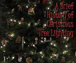 a brief history of christmas tree lighting from family christmas