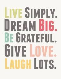 live simple big be grateful give laugh lots