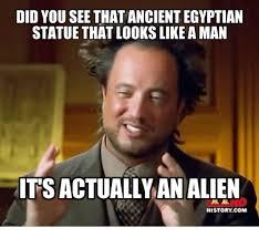 History Channel Ancient Aliens Meme - 25 best memes about history channel meme history channel memes