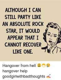 Hungover Meme - although i can still party like an absolute rock star it would