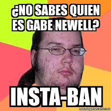 Gabe Newell Memes - meme friki 眇no sabes quien es gabe newell insta ban 4905850