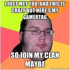 This Is Crazy Meme - i just met you and this is crazy but here s my gamertag so join my