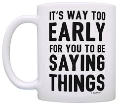 funny coffee mugs sarcasm mug it u0027s too early for you to be coffee