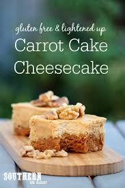 southern in law recipe gluten free carrot cake baked cheesecake
