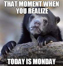 I Hate Mondays Meme - today s monday imgflip